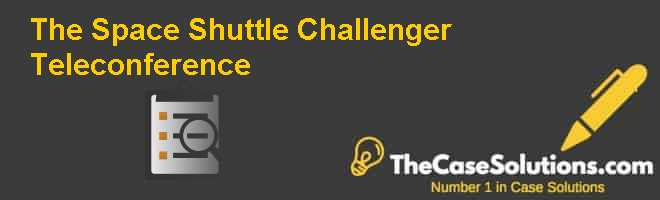 The Space Shuttle Challenger Teleconference Case Solution