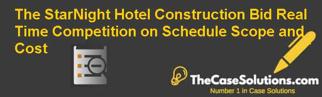 The StarNight Hotel Construction Bid: Real Time Competition on Schedule, Scope, and Cost Case Solution