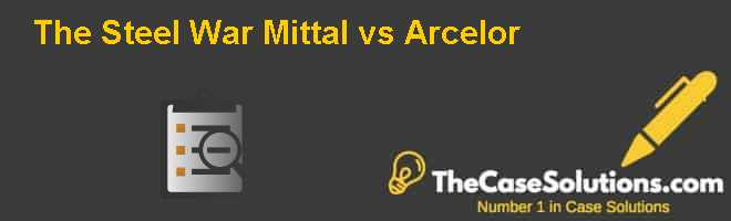 steel war mittal vs arcelor Arcelormittal announces results for q1 of  mr lakshmi n mittal of arcelormittal chairman and ceo  trump trade war - us doc investigating steel price hikes.