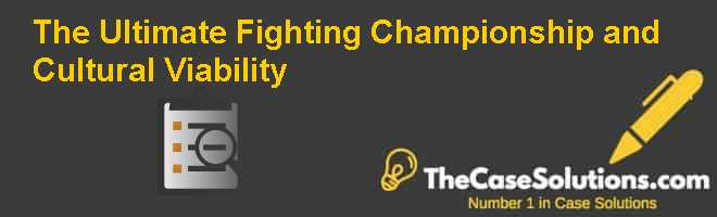 The Ultimate Fighting Championship and Cultural Viability Case Solution