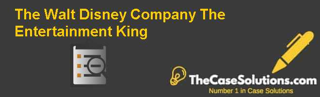 The Walt Disney Company: The Entertainment King Case Solution