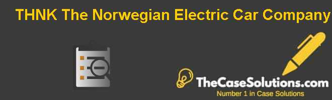 THNK: The Norwegian Electric Car Company Case Solution
