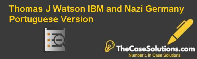 Thomas J. Watson, IBM and Nazi Germany, Portuguese Version Case Solution