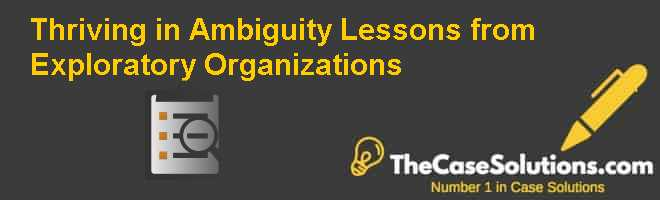 Thriving in Ambiguity: Lessons from Exploratory Organizations Case Solution