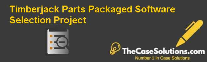 Timberjack Parts:  Packaged Software Selection Project Case Solution