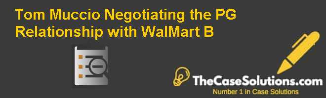 Tom Muccio: Negotiating the P&G Relationship with Wal-Mart (B) Case Solution