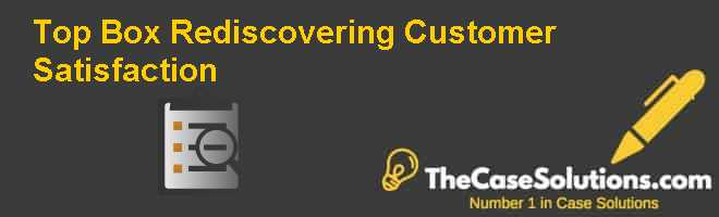 Top Box: Rediscovering Customer Satisfaction Case Solution