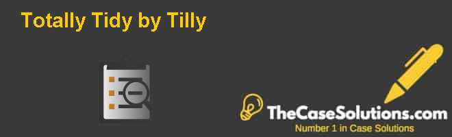 Totally Tidy by Tilly Case Solution