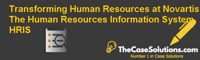 Transforming Human Resources at Novartis: The Human Resources Information System (HRIS) Case Solution
