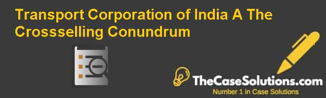 Transport Corporation of India (A): The Cross-selling Conundrum Case Solution