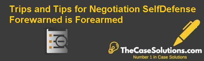 Trips and Tips for Negotiation Self-Defense: Forewarned is Forearmed Case Solution