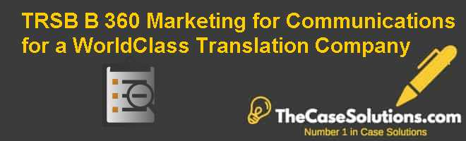 TRSB (B): 360 Marketing for Communications for a World-Class Translation Company Case Solution