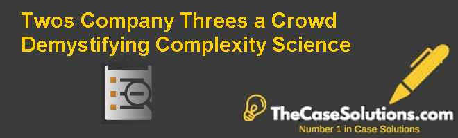 Two's Company, Three's a Crowd: Demystifying Complexity Science Case Solution