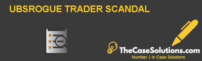 UBS-ROGUE TRADER SCANDAL Case Solution
