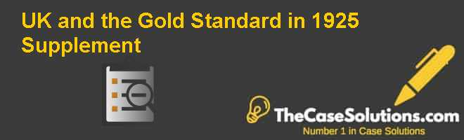 U.K. and the Gold Standard in 1925 Supplement Case Solution