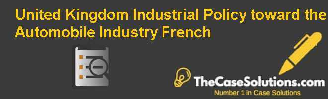 United Kingdom: Industrial Policy toward the Automobile Industry (French) Case Solution