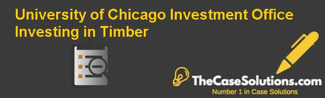 University of Chicago Investment Office: Investing in Timber Case Solution