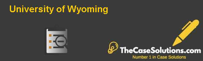 University of Wyoming Case Solution