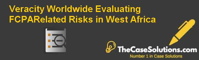 Veracity Worldwide: Evaluating FCPA-Related Risks in West Africa Case Solution