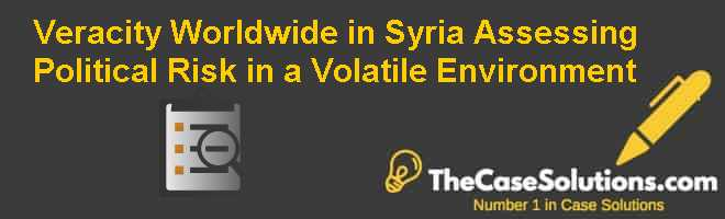 Veracity Worldwide in Syria: Assessing Political Risk in a Volatile Environment Case Solution