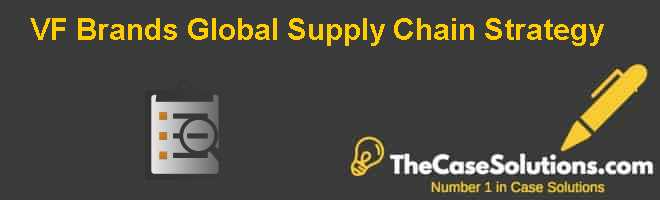 VF Brands: Global Supply Chain Strategy Case Solution
