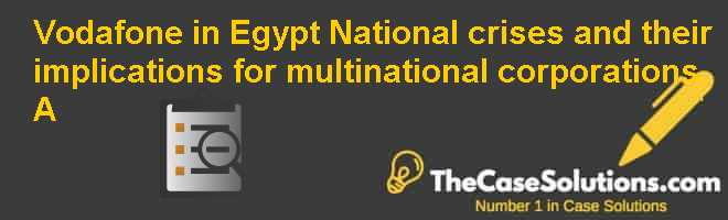 Vodafone in Egypt: National crises and their implications for multinational corporations (A) Case Solution