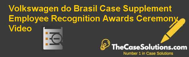 Volkswagen do Brasil Case Supplement: Employee Recognition Awards Ceremony Video Case Solution