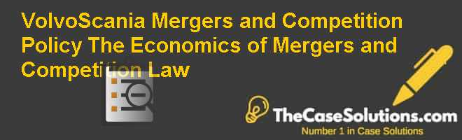 Volvo-Scania: Mergers and Competition Policy — The Economics of Mergers and Competition Law Case Solution