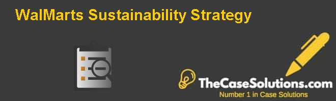 WalMarts Sustainability Strategy Case Solution