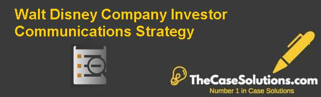 Walt Disney Company: Investor Communications Strategy Case Solution