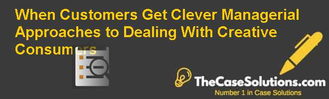 When Customers Get Clever: Managerial Approaches to Dealing With Creative Consumers Case Solution