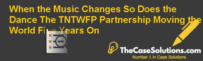When the Music Changes, So Does the Dance…: The TNT/WFP Partnership, 'Moving the World' Five Years On Case Solution