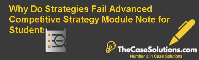 Why Do Strategies Fail Advanced Competitive Strategy Module Note for Students Case Solution