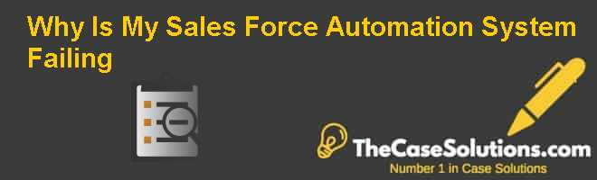 Why Is My Sales Force Automation System Failing? Case Solution