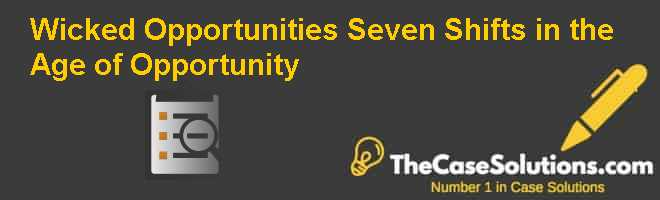 Wicked Opportunities: Seven Shifts in the Age of Opportunity Case Solution