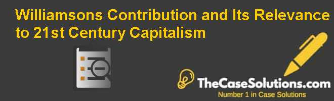 Williamsons Contribution and Its Relevance to 21st Century Capitalism Case Solution