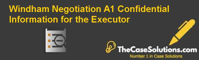 Windham Negotiation (A1): Confidential Information for the Executor Case Solution