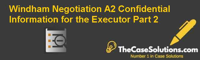 Windham Negotiation (A2): Confidential Information for the Executor Part 2 Case Solution