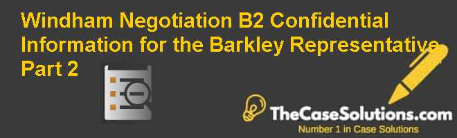 Windham Negotiation (B2): Confidential Information for the Barkley Representative Part 2 Case Solution