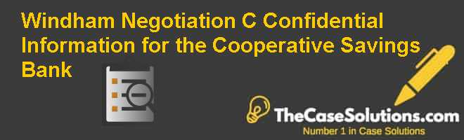 Windham Negotiation (C): Confidential Information for the Cooperative Savings Bank Case Solution