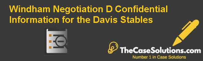 Windham Negotiation (D): Confidential Information for the Davis Stables Case Solution
