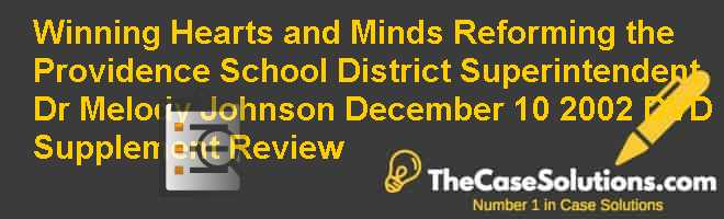 Winning Hearts and Minds: Reforming the Providence School District: Superintendent Dr. Melody Johnson, December 10, 2002 (DVD Supplement) Review Case Solution