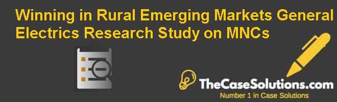 Winning in Rural Emerging Markets: General Electric's Research Study on MNCs Case Solution