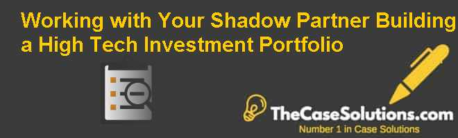 Working with Your Shadow Partner: Building a High Tech Investment Portfolio Case Solution