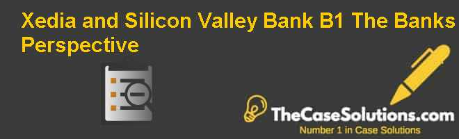 Xedia and Silicon Valley Bank (B1):  The Banks Perspective Case Solution