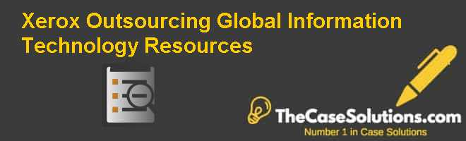 Xerox: Outsourcing Global Information Technology Resources Case Solution