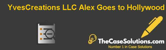 YvesCreations LLC: Alex Goes to Hollywood Case Solution