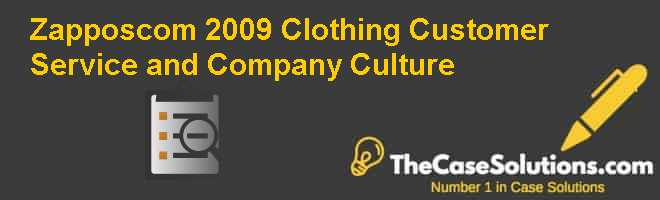 Zappos.com 2009: Clothing Customer Service and Company Culture Case Solution