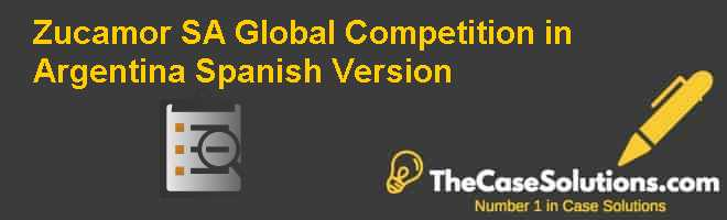 Zucamor S.A.: Global Competition in Argentina, Spanish Version Case Solution